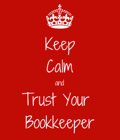 Poster: Keep Calm and Trust Your  Bookkeeper