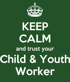 Poster: KEEP CALM and trust your Child & Youth Worker