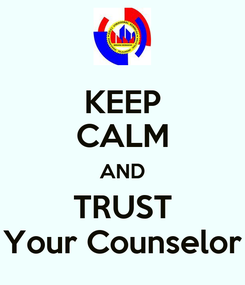 Poster: KEEP CALM AND TRUST Your Counselor