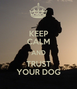 Poster: KEEP CALM AND TRUST YOUR DOG