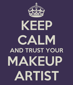 Poster: KEEP CALM AND TRUST YOUR MAKEUP  ARTIST