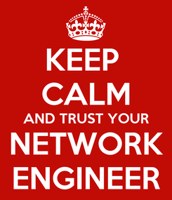 Poster: KEEP  CALM AND TRUST YOUR NETWORK ENGINEER