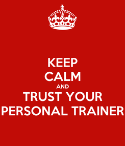 Poster: KEEP CALM AND TRUST YOUR PERSONAL TRAINER