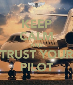 Poster: KEEP CALM AND TRUST YOUR PILOT