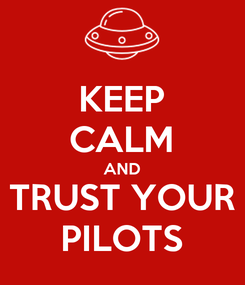Poster: KEEP CALM AND TRUST YOUR PILOTS