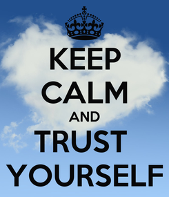 Poster: KEEP CALM AND TRUST  YOURSELF