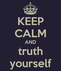 Poster: KEEP CALM AND truth yourself