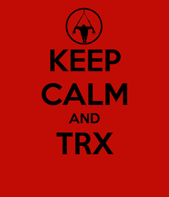 Poster: KEEP CALM AND TRX