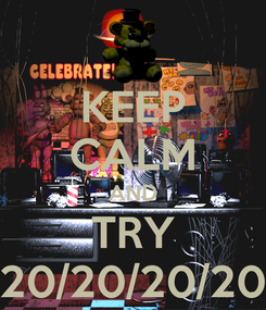 Poster: KEEP CALM AND TRY 20/20/20/20