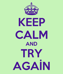 Poster: KEEP CALM AND TRY AGAİN
