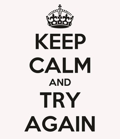 Poster: KEEP CALM AND TRY AGAIN