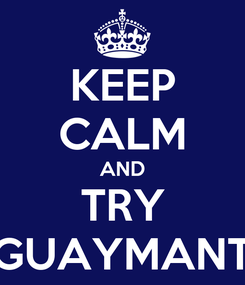 Poster: KEEP CALM AND TRY AGUAYMANTO