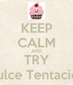 Poster: KEEP CALM AND TRY Dulce Tentación