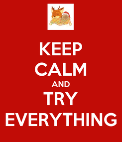 Poster: KEEP CALM AND TRY EVERYTHING