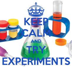 Poster: KEEP CALM AND TRY EXPERIMENTS