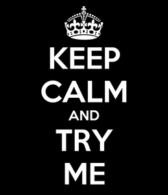 Poster: KEEP CALM AND TRY ME