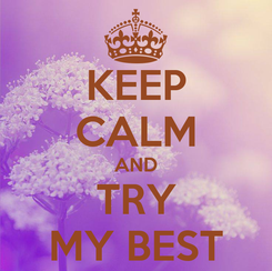 Poster: KEEP CALM AND TRY MY BEST