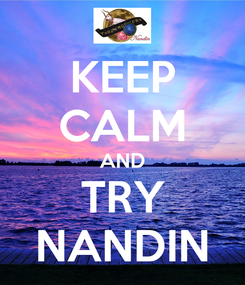 Poster: KEEP CALM AND TRY NANDIN