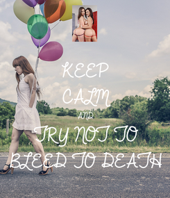 Poster: KEEP CALM AND TRY NOT TO BLEED TO DEATH