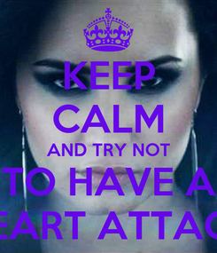 Poster: KEEP CALM AND TRY NOT TO HAVE A HEART ATTACK