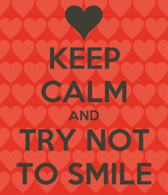 Poster: KEEP CALM AND TRY NOT TO SMILE