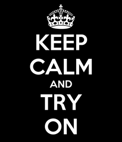 Poster: KEEP CALM AND TRY ON