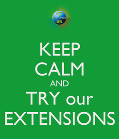 Poster: KEEP CALM AND TRY our EXTENSIONS