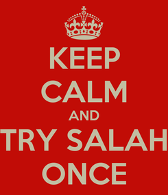 Poster: KEEP CALM AND TRY SALAH ONCE