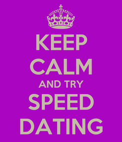 Poster: KEEP CALM AND TRY SPEED DATING
