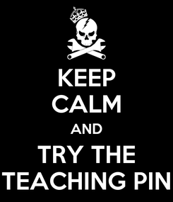 Poster: KEEP CALM AND TRY THE TEACHING PIN