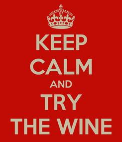 Poster: KEEP CALM AND TRY THE WINE