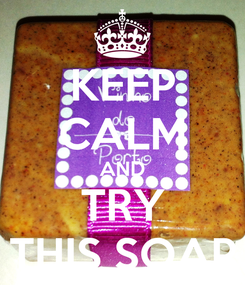 Poster: KEEP CALM AND TRY THIS SOAP