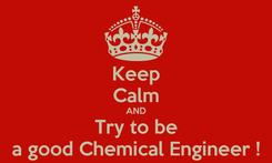 Poster: Keep Calm AND Try to be a good Chemical Engineer !