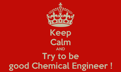 Poster: Keep Calm AND Try to be good Chemical Engineer !
