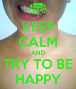 Poster: KEEP CALM AND TRY TO BE HAPPY