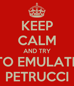 Poster: KEEP CALM AND TRY TO EMULATE PETRUCCI
