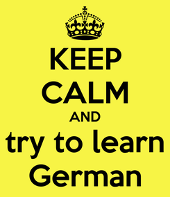 Poster: KEEP CALM AND try to learn German