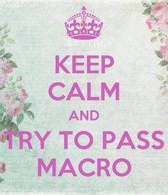 Poster: KEEP CALM AND TRY TO PASS MACRO