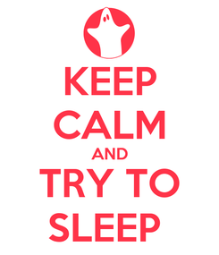Poster: KEEP CALM AND TRY TO SLEEP