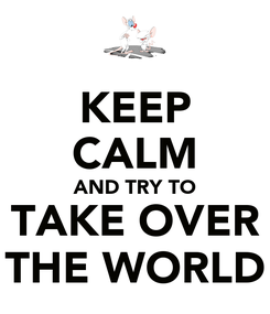 Poster: KEEP CALM AND TRY TO TAKE OVER THE WORLD