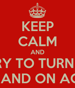 Poster: KEEP CALM AND TRY TO TURN IT OFF AND ON AGAIN