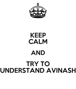 Poster: KEEP CALM AND TRY TO UNDERSTAND AVINASH
