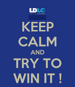 Poster: KEEP CALM AND TRY TO WIN IT !