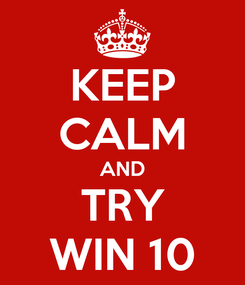 Poster: KEEP CALM AND TRY WIN 10