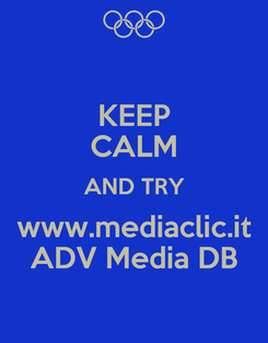 Poster: KEEP CALM AND TRY www.mediaclic.it ADV Media DB