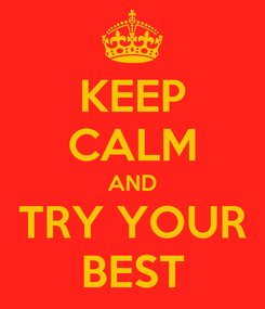 Poster: KEEP CALM AND TRY YOUR BEST