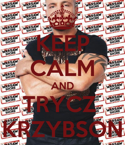 Poster: KEEP CALM AND TRYCZ  KRZYBSON