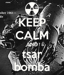 Poster: KEEP CALM AND tsar bomba