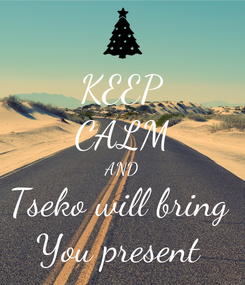 Poster: KEEP CALM AND Tseko will bring  You present