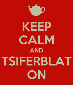 Poster: KEEP CALM AND TSIFERBLAT ON